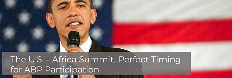 The U.S. – Africa Summit…Perfect Timing for ABP Participation