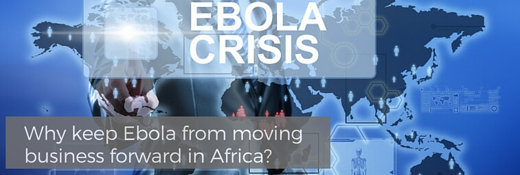 Why keep Ebola from moving business forward in Africa?
